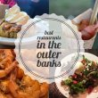 Best restaurants in North Carolina's Outer Banks